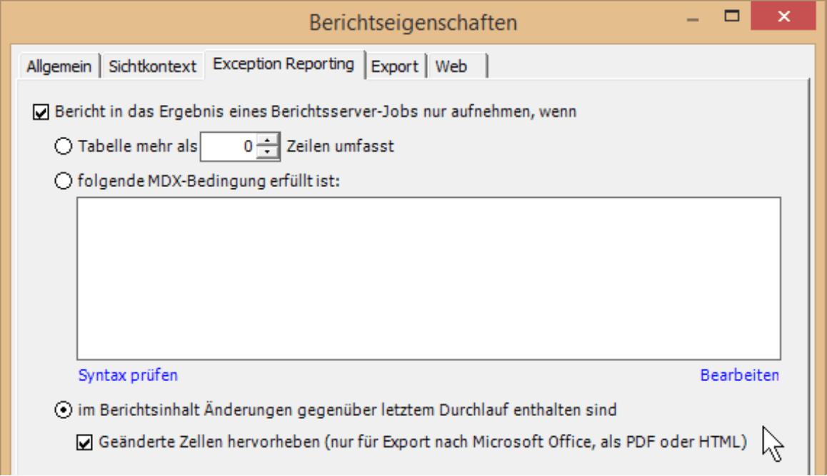 Registerkarte Exception Reporting mit Option Bericht in das Ergebnis eines Berichtsserver-Jobs nur aufnehmen, wenn - Auswahlmöglichkeit - im Berichtsinhalt Änderungen gegenüber letztem Durchlauf enthalten sind - Auswahlmöglichkeit - Geänderte Zellen hervorheben (nur für Export nach Microsoft Office, als PDF oder HTML)